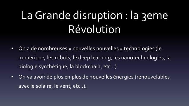La Grande disruption : la 3eme Révolution • On a de nombreuses « nouvelles nouvelles » technologies (le numérique, les rob...