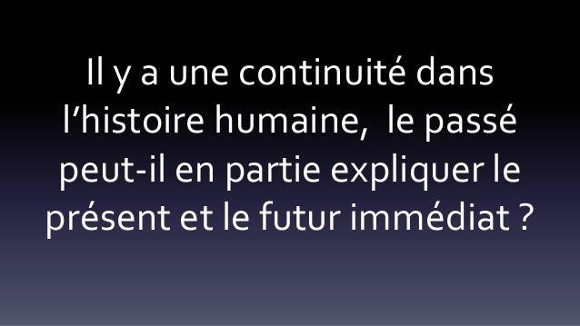 Il y a une continuité dans l'histoire humaine, le passé peut-il en partie expliquer le présent et le futur immédiat ?