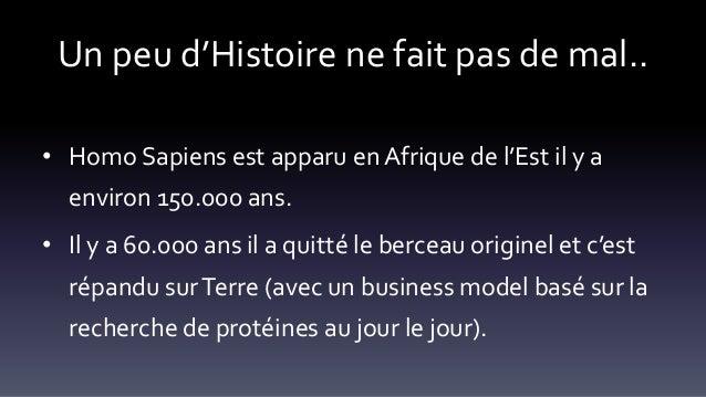 Un peu d'Histoire ne fait pas de mal.. • Homo Sapiens est apparu en Afrique de l'Est il y a environ 150.000 ans. • Il y a ...