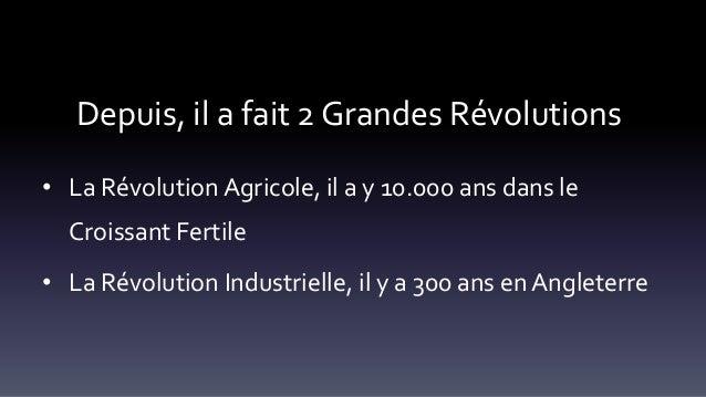 Depuis, il a fait 2 Grandes Révolutions • La Révolution Agricole, il a y 10.000 ans dans le Croissant Fertile • La Révolut...