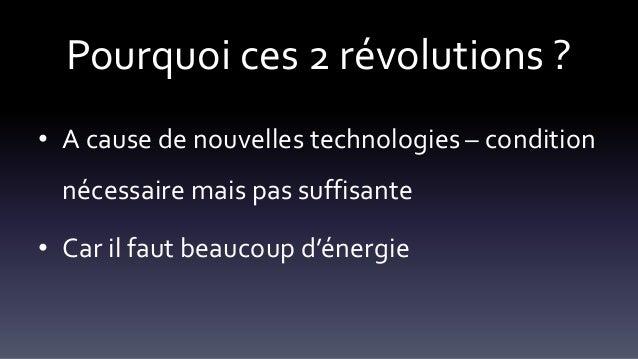 Pourquoi ces 2 révolutions ? • A cause de nouvelles technologies – condition nécessaire mais pas suffisante • Car il faut ...