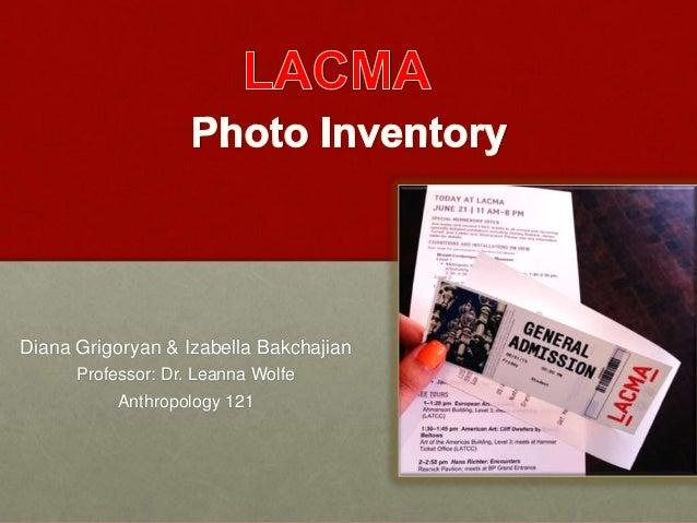 Diana Grigoryan & Izabella Bakchajian Professor: Dr. Leanna Wolfe Anthropology 121