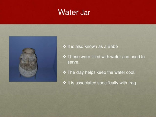 Water Jar  It is also known as a Babb  These were filled with water and used to serve.  The clay helps keep the water c...