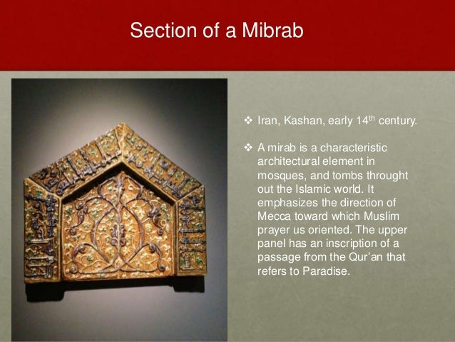 Iran, Kashan, early 14th century.  A mirab is a characteristic architectural element in mosques, and tombs throught out...