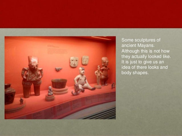 Some sculptures of ancient Mayans. Although this is not how they actually looked like. It is just to give us an idea of th...