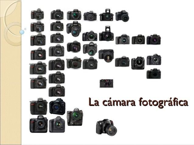 La cámara fotográficaLa cámara fotográfica