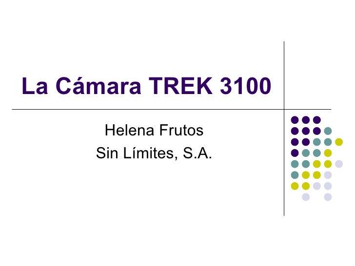La Cámara TREK 3100 Helena Frutos Sin Límites, S.A.