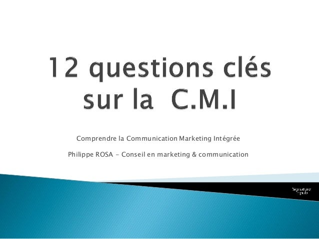 Comprendre la Communication Marketing Intégrée Philippe ROSA - Conseil en marketing & communication