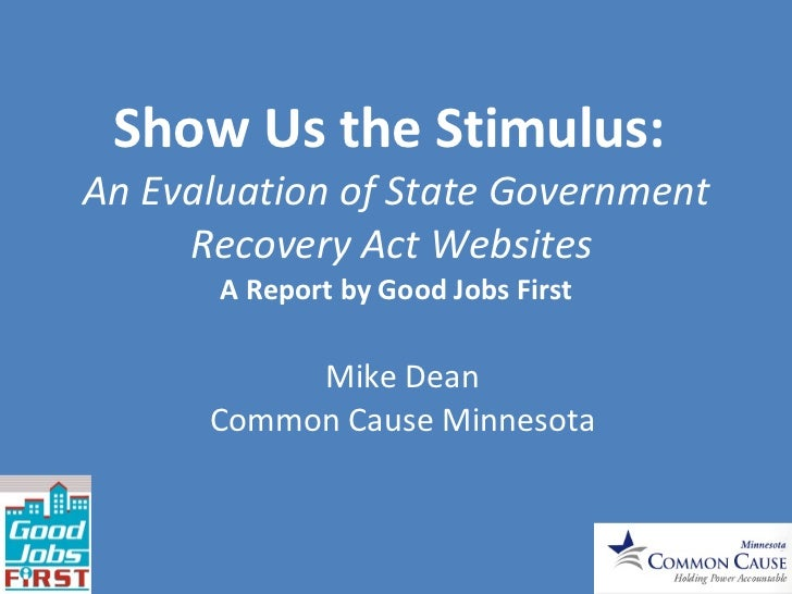 Show Us the Stimulus:  An Evaluation of State Government Recovery Act Websites  A Report by Good Jobs First Mike Dean Comm...