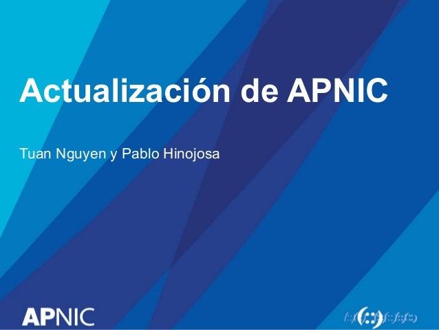 Actualización de APNIC Tuan Nguyen y Pablo Hinojosa