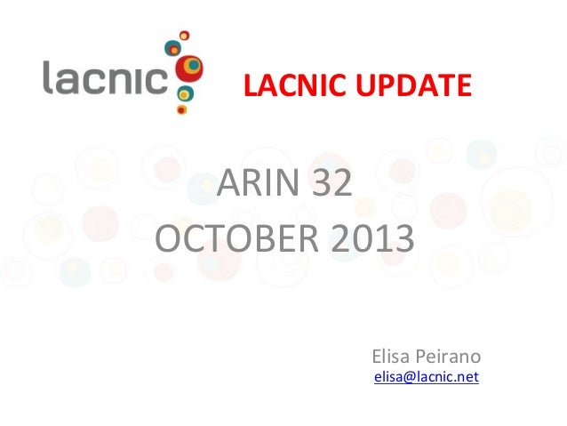 LACNIC&UPDATE&  ARIN%32% OCTOBER%2013% % Elisa%Peirano% elisa@lacnic.net% %