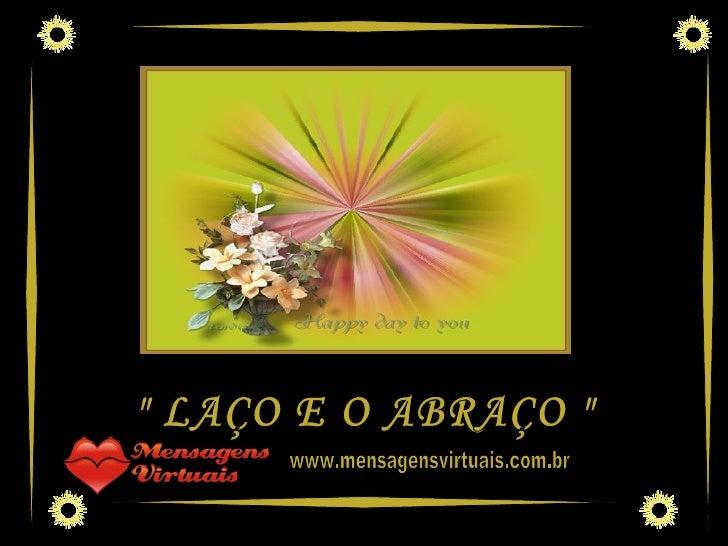 """"""" LAÇO E O ABRAÇO """" www.mensagensvirtuais.com.br"""
