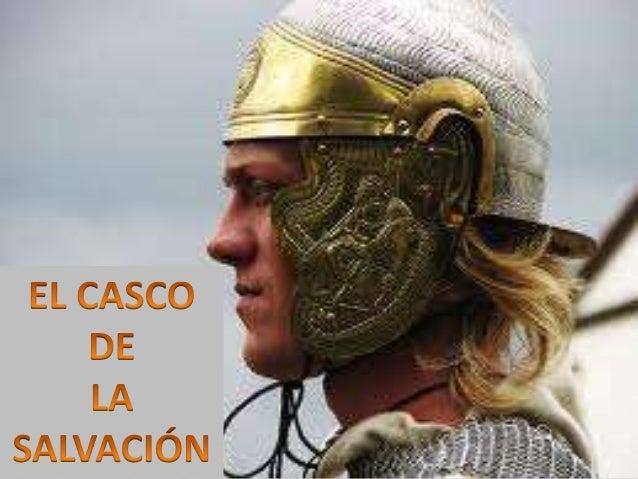 Y tomad el yelmo de la salvación, (RV60) Tomen el casco de la salvación, (NVI) Y tomad la cobertura de la salvación, (VCD)