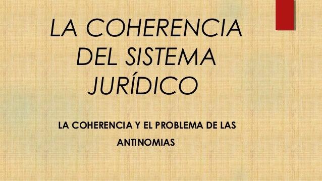 LA COHERENCIA DEL SISTEMA JURÍDICO LA COHERENCIA Y EL PROBLEMA DE LAS ANTINOMIAS