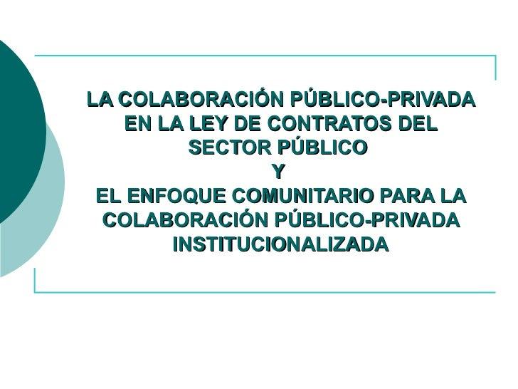 LA COLABORACIÓN PÚBLICO-PRIVADA EN LA LEY DE CONTRATOS DEL SECTOR PÚBLICO  Y  EL ENFOQUE COMUNITARIO PARA LA COLABORACIÓN ...
