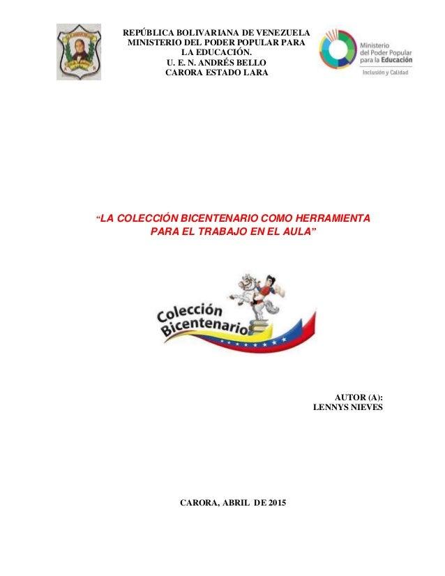 """""""LA COLECCIÓN BICENTENARIO COMO HERRAMIENTA PARA EL TRABAJO EN EL AULA"""" AUTOR (A): LENNYS NIEVES CARORA, ABRIL DE 2015 REP..."""