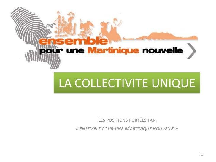 LA COLLECTIVITE UNIQUE<br />Les positions portées par<br />«ensemble pour une Martinique nouvelle»<br />1<br />