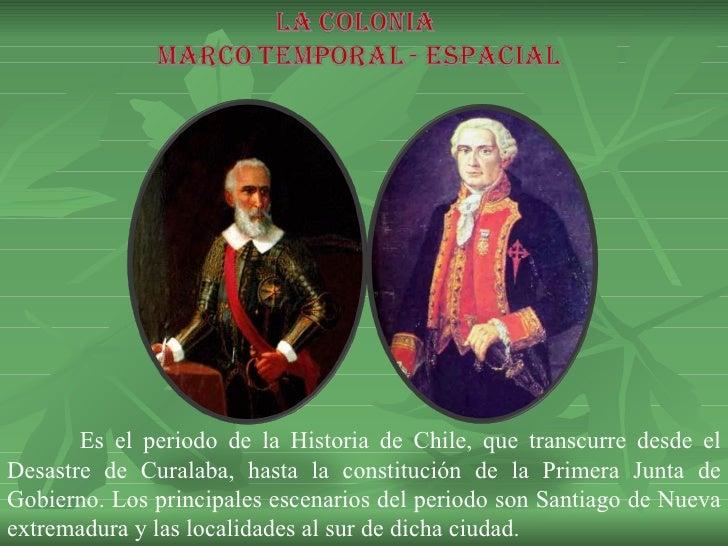 Es el periodo de la Historia de Chile, que transcurre desde el Desastre de Curalaba, hasta la constitución de la Primera J...