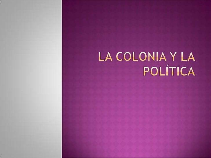 La colonia y la política