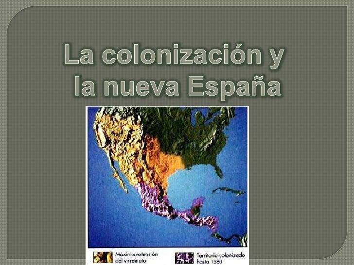 La colonización y <br />la nueva España<br />