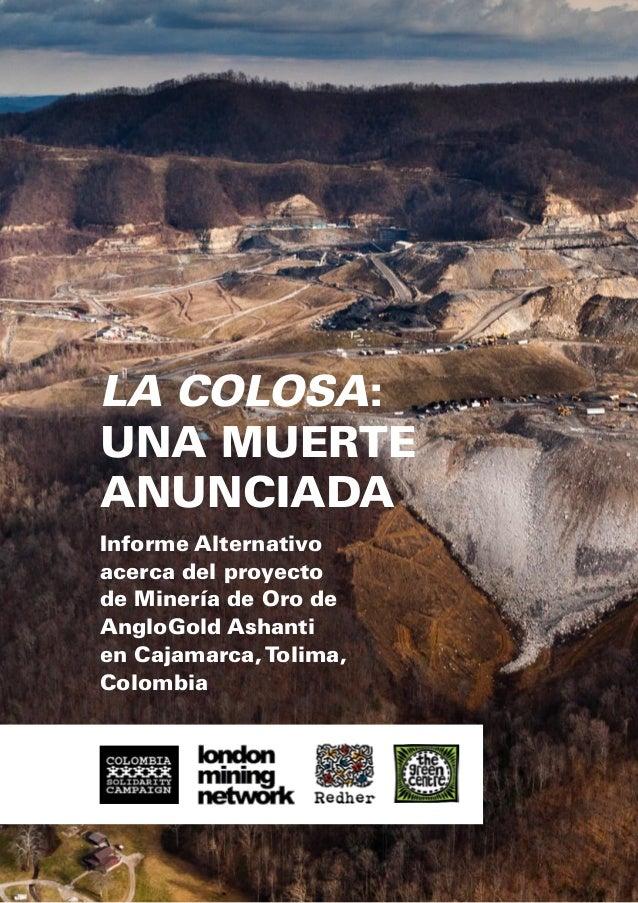 La Colosa: una Muerte Anunciada Informe Alternativo acerca del proyecto de Minería de Oro de AngloGold Ashanti en Cajamarc...