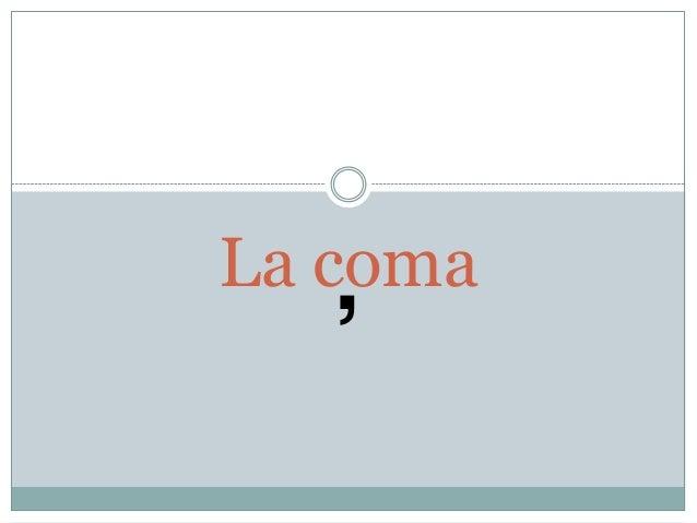 La coma    ,