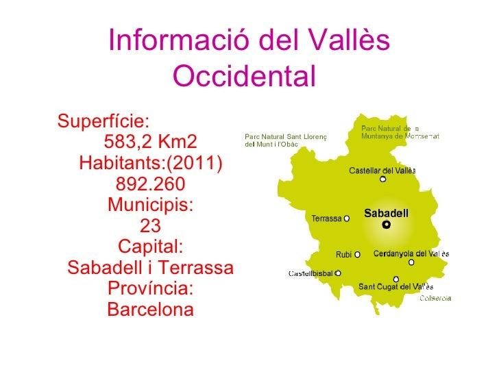 Informació del Vallès          OccidentalSuperfície:    583,2 Km2  Habitants:(2011)      892.260     Municipis:          2...