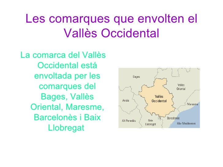 Les comarques que envolten el       Vallès OccidentalLa comarca del Vallès    Occidental está   envoltada per les    comar...