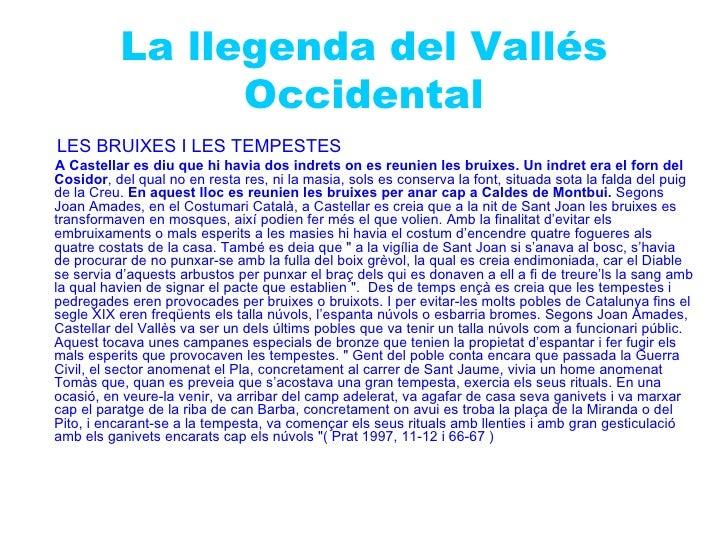 La llegenda del Vallés                OccidentalLES BRUIXES I LES TEMPESTESA Castellar es diu que hi havia dos indrets on ...