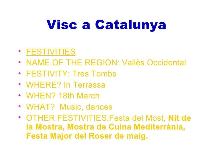 Visc a Catalunya•   FESTIVITIES•   NAME OF THE REGION: Vallès Occidental•   FESTIVITY: Tres Tombs•   WHERE? In Terrassa•  ...