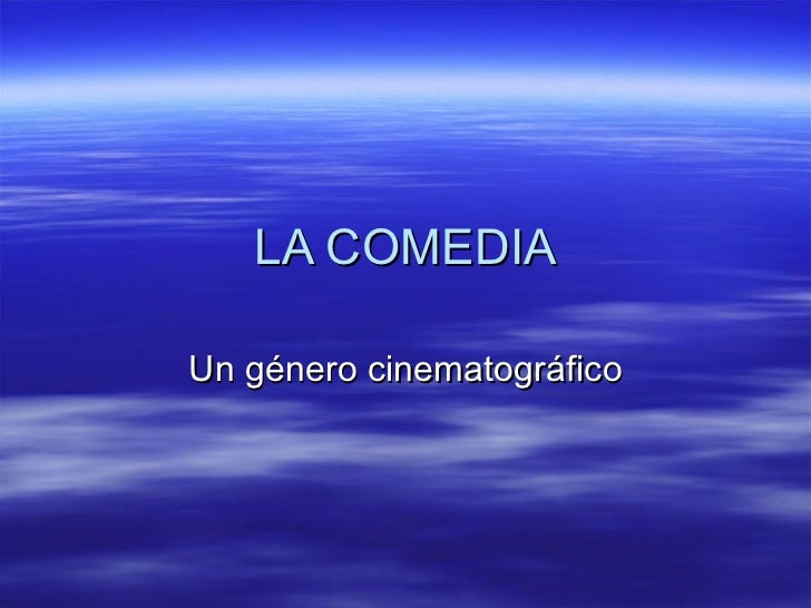LA COMEDIA Un género cinematográfico