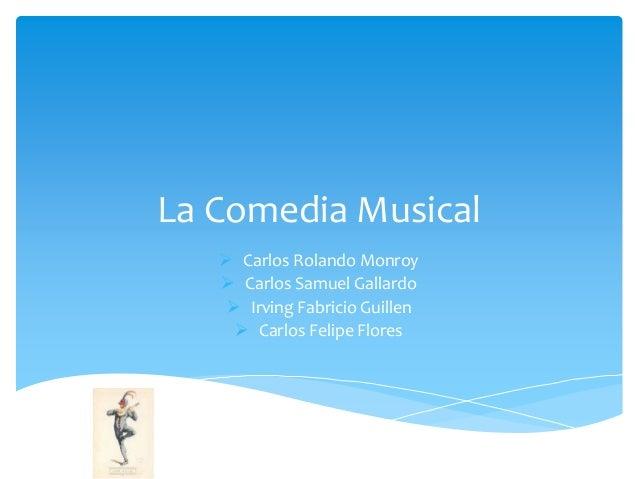 La Comedia Musical  Carlos Rolando Monroy  Carlos Samuel Gallardo  Irving Fabricio Guillen  Carlos Felipe Flores