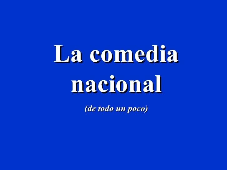 La comedia nacional (de todo un poco)