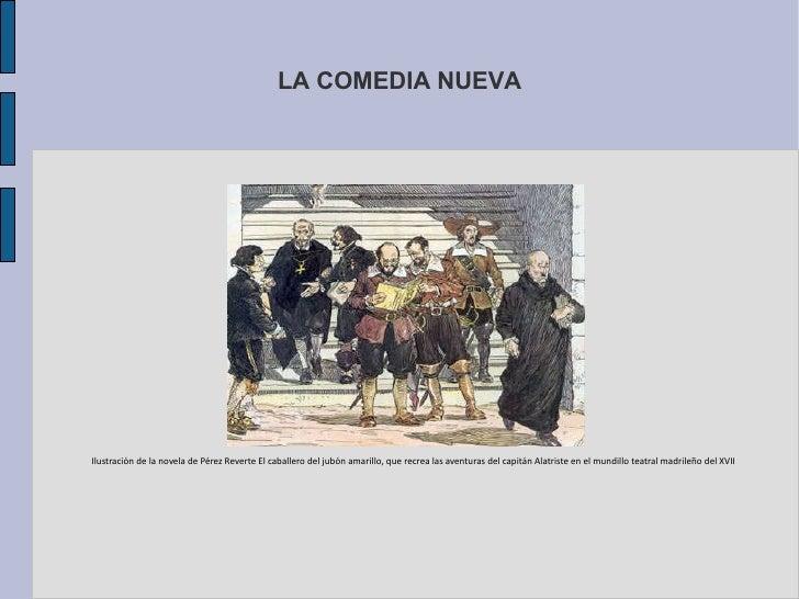 LA COMEDIA NUEVA Ilustración de la novela de Pérez Reverte El caballero del jubón amarillo, que recrea las aventuras del c...