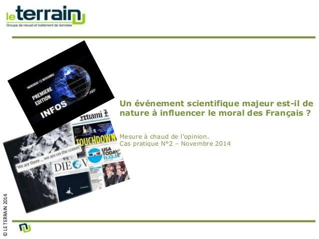 © LE TERRAIN 2014  Un événement scientifique majeur est-il de  nature à influencer le moral des Français ?  Mesure à chaud...