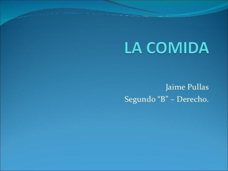 "Jaime Pullas Segundo ""B"" – Derecho."