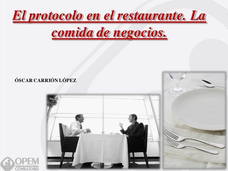 El protocolo en el restaurante. La        comida de negocios.   ÓSCAR CARRIÓN LÓPEZ