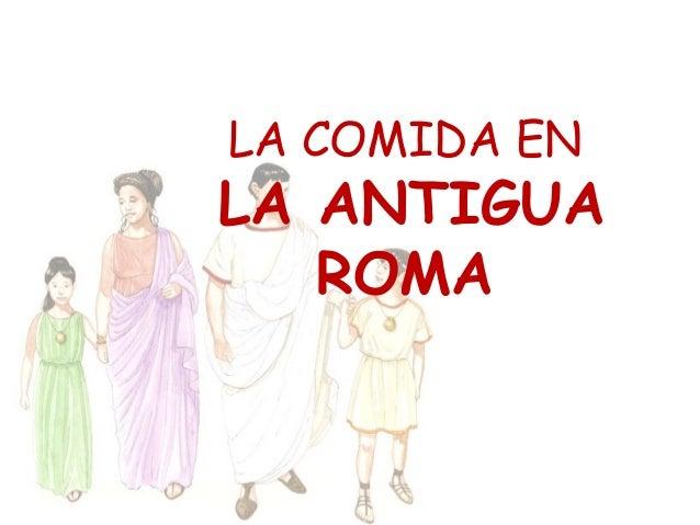 LA COMIDA ENLA ANTIGUA   ROMA