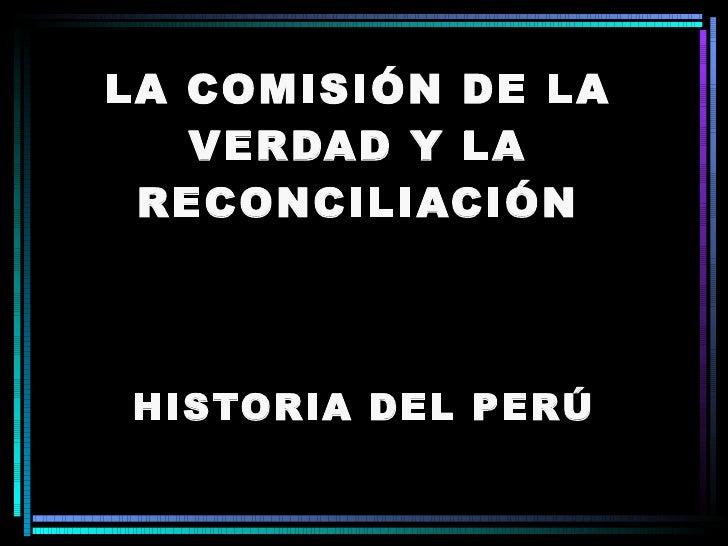 LA COMISIÓN DE LA VERDAD Y LA RECONCILIACIÓN HISTORIA DEL PERÚ