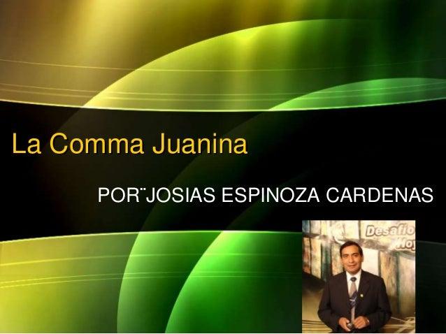 La Comma Juanina POR¨JOSIAS ESPINOZA CARDENAS