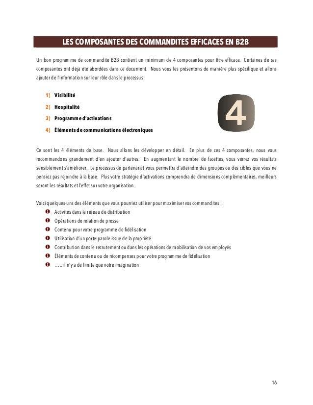 16 LES COMPOSANTES DES COMMANDITES EFFICACES EN B2B Un bon programme de commandite B2B contient un minimum de 4 composante...