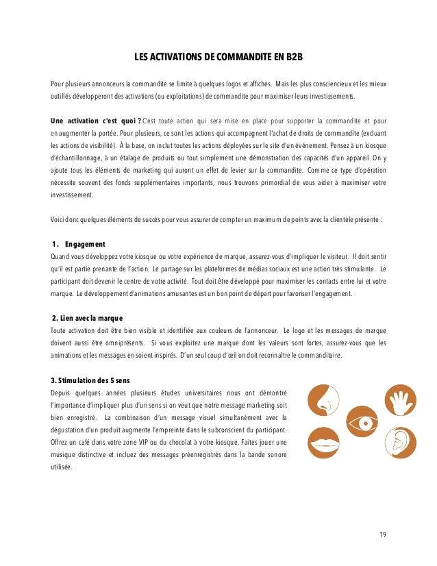 19 LES ACTIVATIONS DE COMMANDITE EN B2B Pour plusieurs annonceurs la commandite se limite à quelques logos et affiches. Ma...