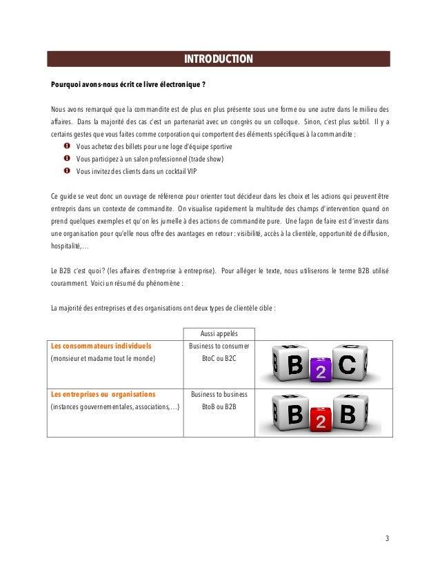 3 INTRODUCTION Pourquoi avons-nous écrit ce livre électronique ? Nous avons remarqué que la commandite est de plus en plus...