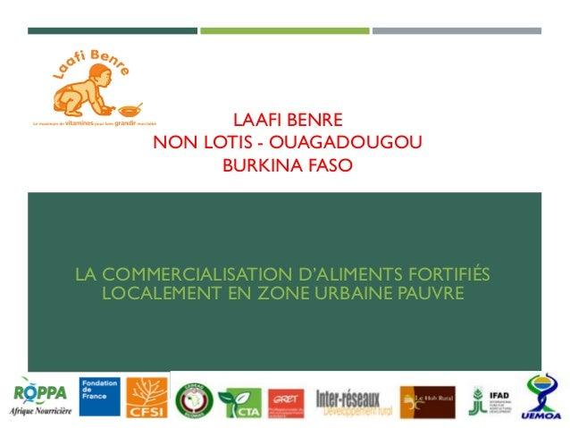 LAAFI BENRE NON LOTIS - OUAGADOUGOU BURKINA FASO LA COMMERCIALISATION D'ALIMENTS FORTIFIÉS LOCALEMENT EN ZONE URBAINE PAUV...