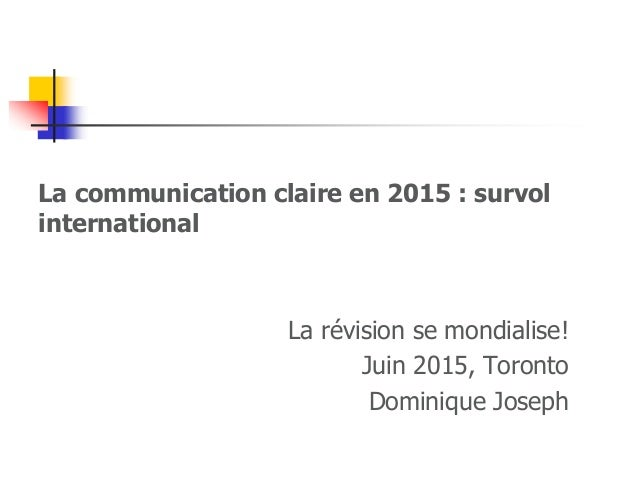 La communication claire en 2015 : survol international La révision se mondialise! Juin 2015, Toronto Dominique Joseph 1