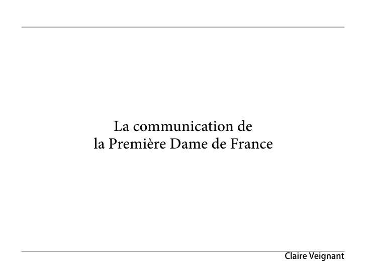 La communication dela Première Dame de France                             Claire Veignant