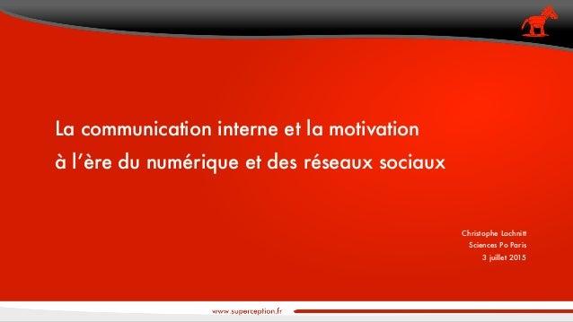 La communication interne et la motivation à l'ère du numérique et des réseaux sociaux Christophe Lachnitt Sciences Po Par...