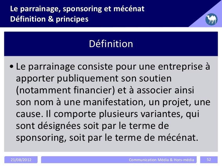 Le parrainage, sponsoring et mécénatDéfinition & principes                     Définition• Le parrainage consiste pour une...