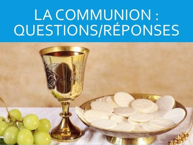 LA COMMUNION : QUESTIONS/RÉPONSES