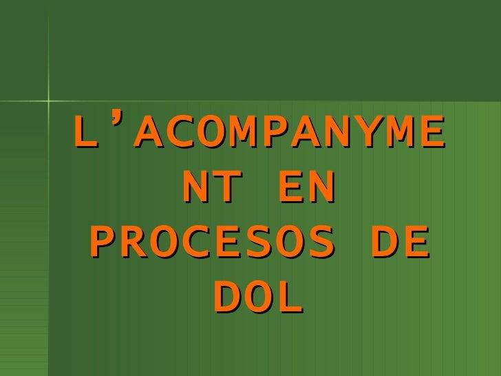 L'ACOMPANYMENT EN PROCESOS DE DOL